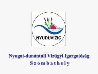 Nyugat-dunántúli Vízügyi Igazgatóság  S z o m b a t h e l y