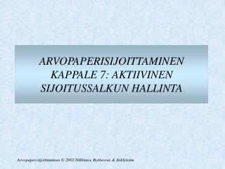 ARVOPAPERISIJOITTAMINEN KAPPALE 7: AKTIIVINEN SIJOITUSSALKUN HALLINTA
