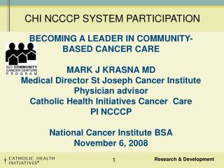 BECOMING A LEADER IN COMMUNITY-BASED CANCER CARE  MARK J KRASNA MD Medical Director St Joseph Cancer Institute Physician