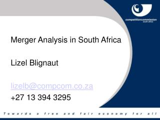 Merger Analysis in South Africa 	Lizel Blignaut lizelb@compcom.co.za 	+27 13 394 3295
