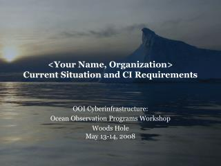 <Your Name, Organization> Current Situation and CI Requirements