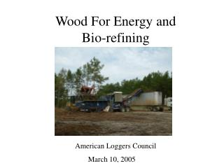 Wood For Energy and  Bio-refining
