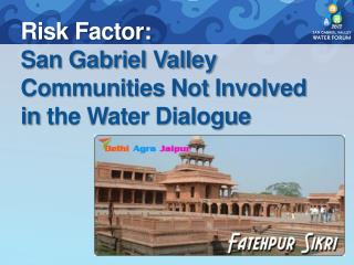 Risk Factor:  San Gabriel Valley Communities Not Involved  in  the Water Dialogue