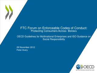 FTC Forum on Enforceable Codes of Conduct:  Protecting Consumers Across  Bor ders