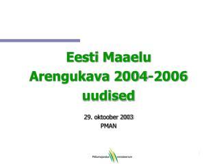 Eesti Maaelu  Arengukava 2004-2006 uudised 29. oktoober 2003 PMAN