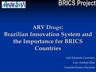 ARV Drugs : Brazilian Innovation System and the Importance for BRICS Countries