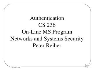 Authentication CS 236 On-Line MS Program Networks and Systems Security  Peter Reiher