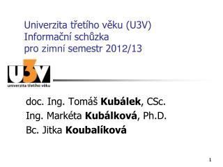 Univerzita třetího věku (U3V) Informační schůzka pro  zimní  semestr 20 12 /13