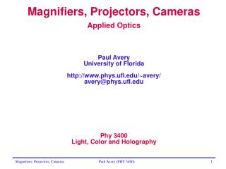 Magnifiers, Projectors, Cameras Applied Optics Paul Avery University of Florida