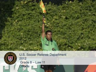 U.S. Soccer Referee Department 2012  Grade 8 – Law 11 Offside
