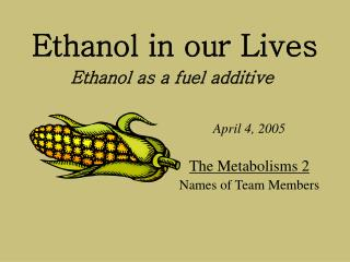 Ethanol in our Lives
