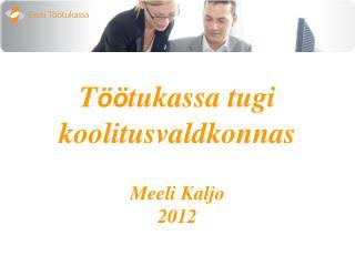 T öö tukassa tugi koolitusvaldkonnas Meeli Kaljo 2012