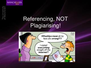 Referencing, NOT Plagiarising!
