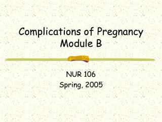 Complications of Pregnancy  Module B