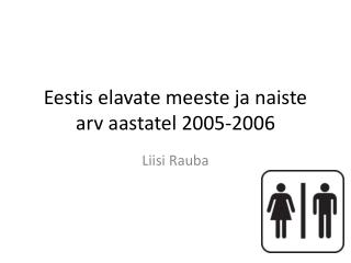 Eestis elavate meeste ja naiste arv aastatel 2005-2006