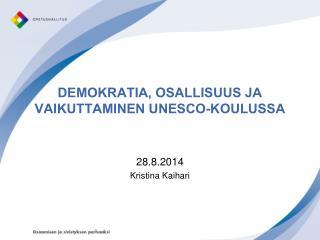 DEMOKRATIA, OSALLISUUS JA VAIKUTTAMINEN UNESCO-KOULUSSA