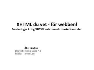 XHTML du vet - för webben! Funderingar kring XHTML och den närmaste framtiden