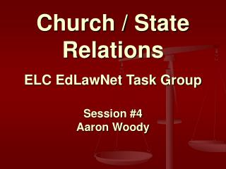 Church / State Relations ELC EdLawNet Task Group Session #4 Aaron Woody