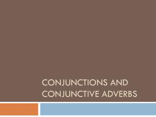 Conjunctions and Conjunctive Adverbs
