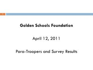 Golden Schools Foundation April 12, 2011 Para-Troopers and Survey Results