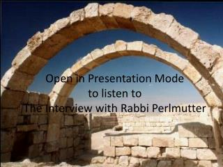 Open in Presentation Mode to listen to  The Interview with Rabbi Perlmutter