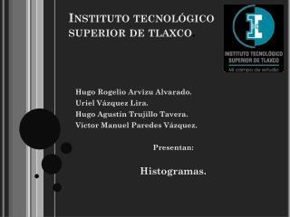 Instituto tecnológico superior de tlaxco .