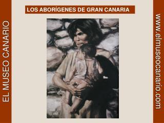 LOS ABORÍGENES DE GRAN CANARIA