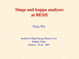 Singa and kappa analyses  at BESII