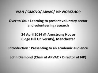 VSSN  / GMCVO / ARVAC/ I4P WORKSHOP Key Themes: Engagement Relevance Learning Application