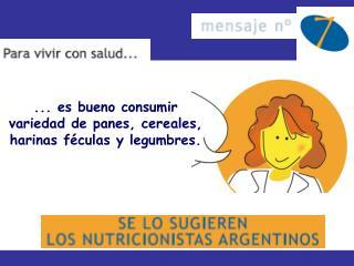...  es bueno consumir variedad de panes, cereales, harinas féculas y legumbres.