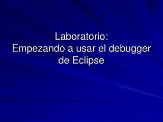 Laboratorio: Empezando a usar el debugger de Eclipse