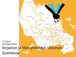 17.5.2013 Ulla-Maija Maunu Kirjaston ja Ylen yhteistyö Varsinais-Suomessa