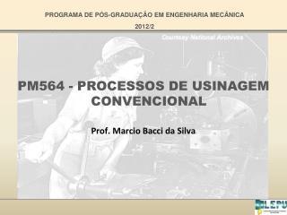 PM564 - PROCESSOS DE USINAGEM CONVENCIONAL Prof. Marcio Bacci da Silva
