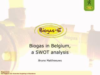 Biogas in Belgium,  a SWOT analysis Bruno Mattheeuws