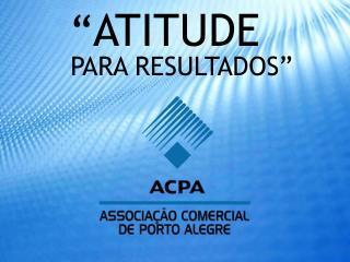""" ATITUDE PARA RESULTADOS"""