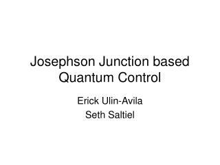 Josephson Junction based  Quantum Control