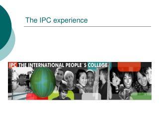 The IPC experience