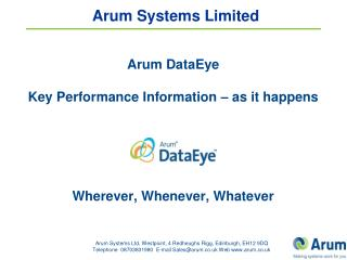 Arum DataEye Key Performance Information – as it happens Wherever, Whenever, Whatever