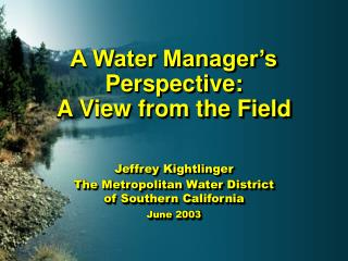 A Water Manager's Perspective:   A View from the Field