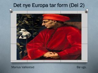 Det nye Europa tar form (Del 2) Marius  Vøllestad Bø  vgs.