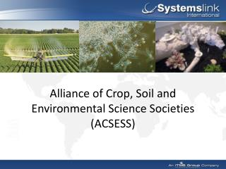 Alliance of Crop, Soil and Environmental Science Societies (ACSESS)