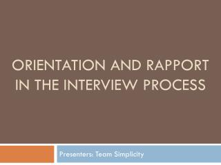 orientation and Rapport  in the interview process