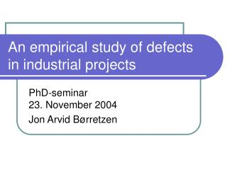 An empirical study of defects in industrial projects