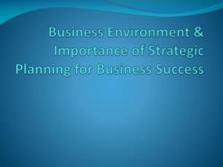 Business Environment & Importance of Strategic Planning for Business Success