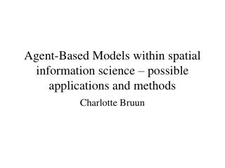Agent-Based Models within spatial information science – possible applications and methods