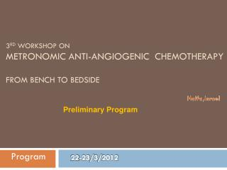 3 rd  Workshop on Metronomic Anti- Angiogenic   Chemotherapy From Bench to Bedside