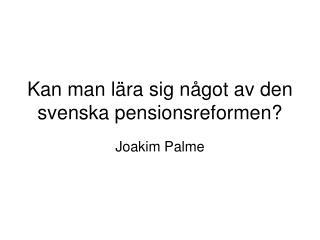 Kan man l�ra sig n�got av den svenska pensionsreformen?