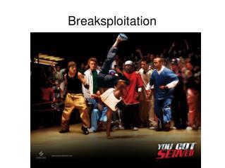 Breaksploitation