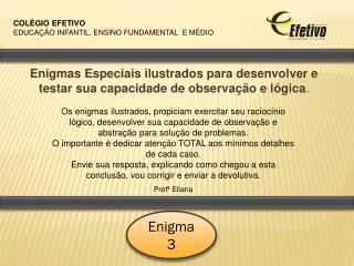 Enigmas Especiais ilustrados para desenvolver e testar sua capacidade de observação e lógica .