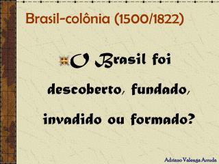 Brasil-colônia (1500/1822)